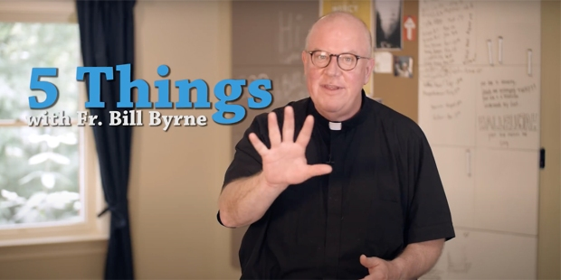 FIVE THINGS WITH FATHER BILL BYRNE