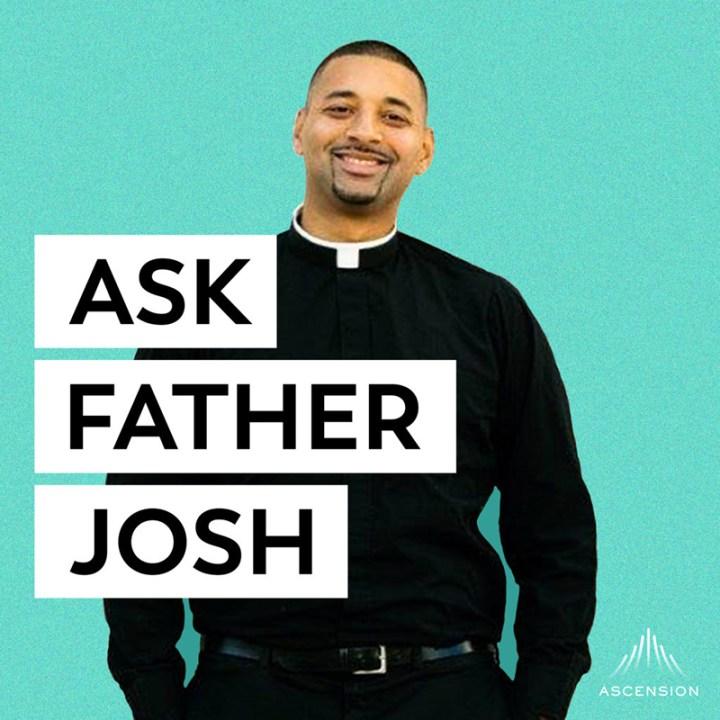 ASK FATHER JOSH
